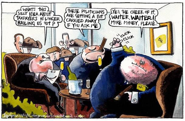 - Чья это больная идея, что налогоплательщики больше не будут нас поддерживать? Эти политиканы совсем страх потеряли! Официант, официант, еще денег, пожалуйста!